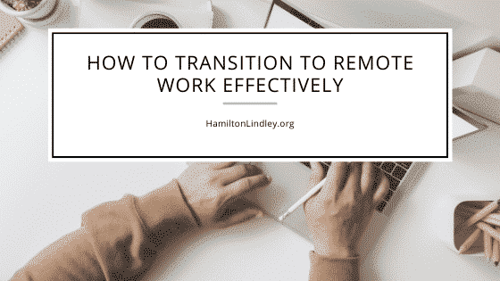 How to Transition to Remote Work Effectively