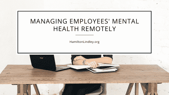 Managing Employees' Mental Health Remotely