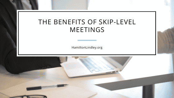 The Benefits of Skip-Level Meetings