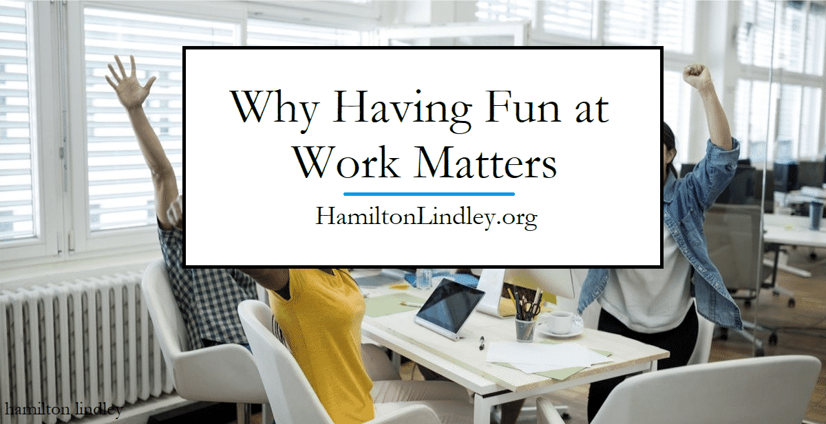 Why Having Fun at Work Matters