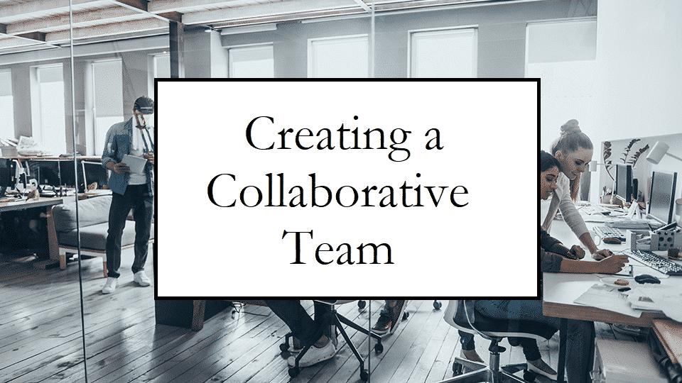 Creating a Collaborative Team