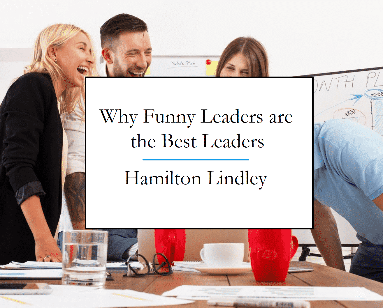 Why Funny Leaders are the Best Leaders