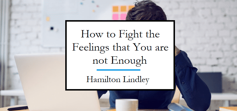 How to Fight the Feeling That You Are Not Enough