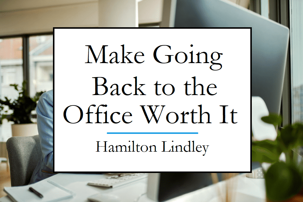 Make Going Back to the Office Worth It