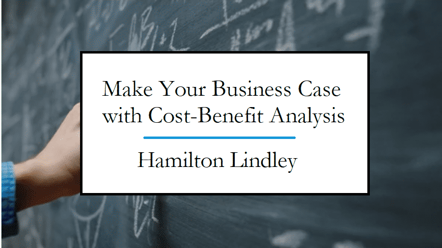 Use Cost Benefit Analysis to Make Your Business Case